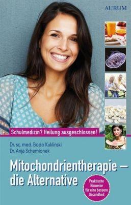 Mitochondrientherapie - die Alternative, Bodo Kuklinski, Anja Schemionek