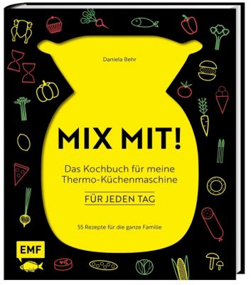 MIX MIT! Das Kochbuch für meine Thermo-Küchenmaschine - für jeden Tag, Daniela Behr