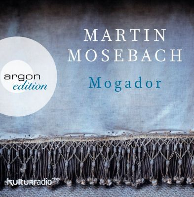 Mogador, 9 Audio-CDs, Martin Mosebach