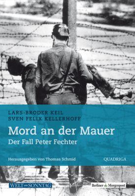 Mord an der Mauer, Lars-Broder Keil, Sven Felix Kellerhoff