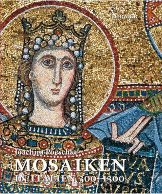 Mosaiken in Italien 300-1300, Joachim Poeschke