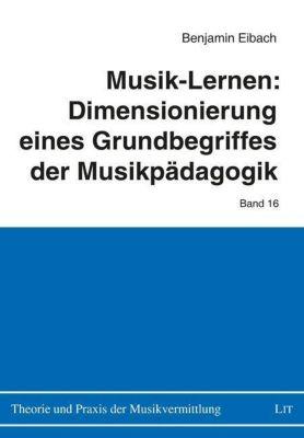Musik-Lernen: Dimensionierung eines Grundbegriffes der Musikpädagogik, Benjamin Eibach