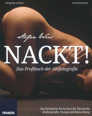 Nackt! Das Profibuch der Aktfotografie, Stefan Weis