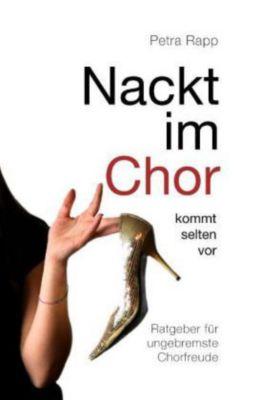 Nackt im Chor - kommt selten vor, Petra Rapp