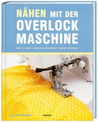 Nähen mit der Overlock-Maschine - Nähte, Säume, Zierstiche, Bündchen ..., Julia Hincks
