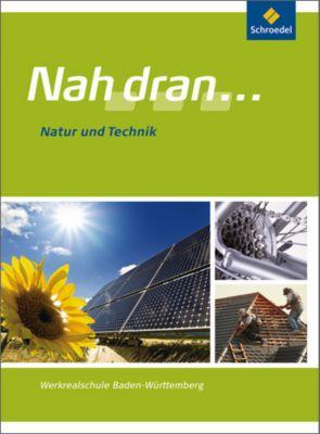 Nah dran ... Werkrealsschule Baden-Württemberg: Natur und Technik