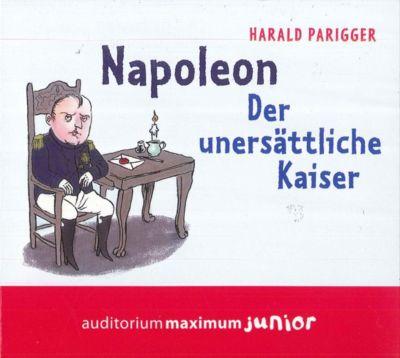 Napoleon, Der unersättliche Kaiser, 2 Audio-CDs, Harald Parigger