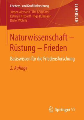 Naturwissenschaft - Rüstung - Frieden, Jürgen Altmann, Ute Bernhardt, Kathryn Nixdorff, Ingo Ruhmann, Dieter Wöhrle