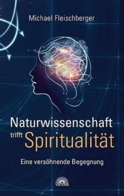 Naturwissenschaft trifft Spiritualität, Michael Fleischberger