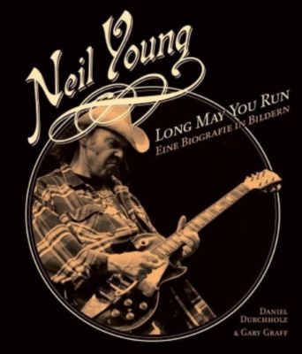 Neil Young - Long May You Run, Daniel Durchholz, Gary Graff