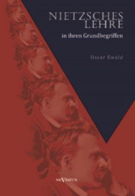 Nietzsches Lehre in ihren Grundbegriffen - Die ewige Wiederkunft des Gleichen und der Sinn des Übermenschen, Oscar Ewald