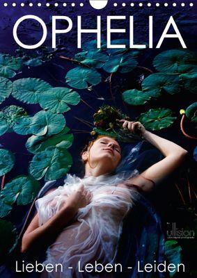 Ophelia, Lieben - Leben - Leiden (Wandkalender 2018 DIN A4 hoch), Ulrich Allgaier