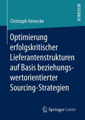 Optimierung erfolgskritischer Lieferantenstrukturen auf Basis beziehungswertorientierter Sourcing-Strategien, Christoph Heinecke