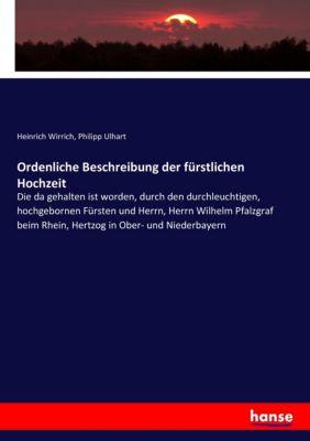 Ordenliche Beschreibung der fürstlichen Hochzeit, Heinrich Wirrich, Philipp Ulhart