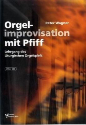 Orgelimprovisation mit Pfiff, m. Audio-CD, Peter Wagner