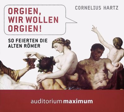 Orgien, wir wollen Orgien!, 1 Audio-CD, Cornelius Hartz