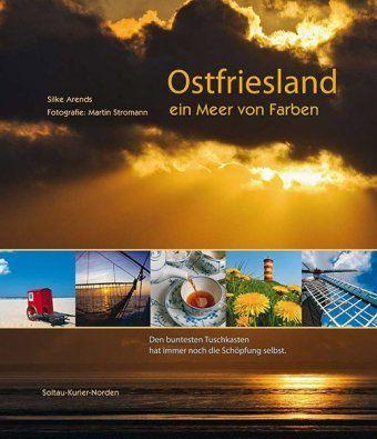 Ostfriesland - ein Meer von Farben, Silke Arends