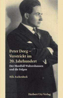 Peter Deeg - Verstrickt im 20. Jahrhundert, Nils Aschenbeck