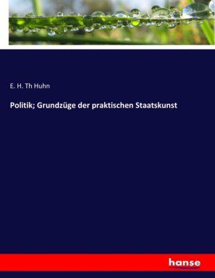 Politik; Grundzüge der praktischen Staatskunst, E. H. Th Huhn
