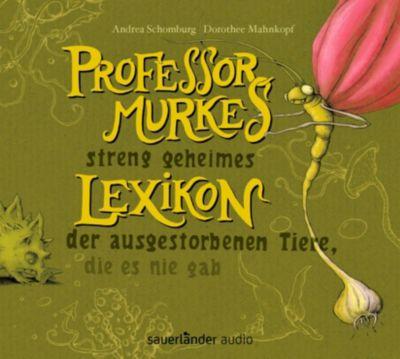Professor Murkes streng geheimes Lexikon der ausgestorbenen Tiere, die es nie gab, 1 Audio-CD, Andrea Schomburg, Dorothee Mahnkopf