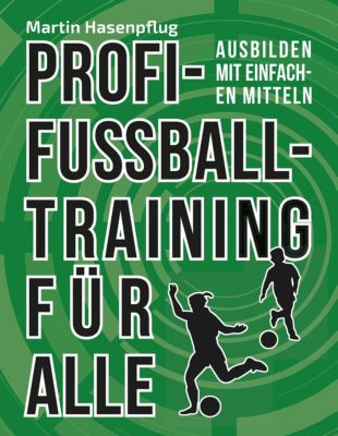 Profi-Fussballtraining für Alle, Martin Hasenpflug