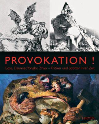 Provokation! Goya, Daumier, Yongbo Zhao. Kritiker und Spötter ihrer Zeit, Susanne Flesche