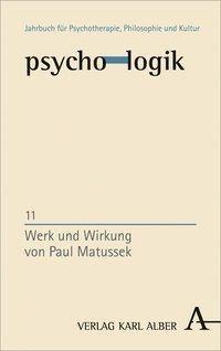 psycho-logik: Bd.11 Werk und Wirkung von Paul Matussek
