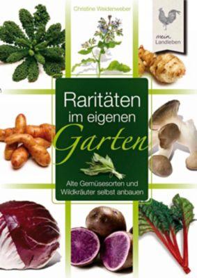Raritäten im eigenen Garten, Christine Weidenweber