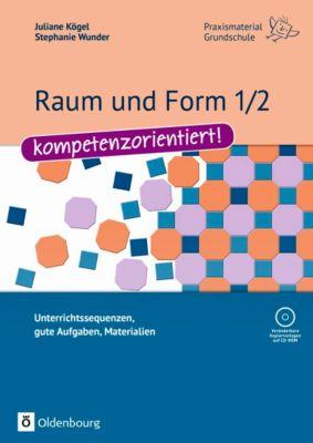 Raum und Form 1/2 - kompetenzorientiert!, m. CD-ROM, Juliane Kögel, Stephanie Wunder