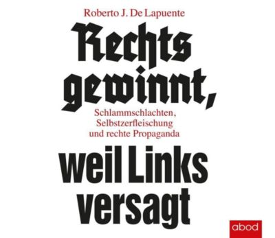 Rechts gewinnt, weil Links versagt, 5 Audio-CDs, Roberto J. De Lapuente