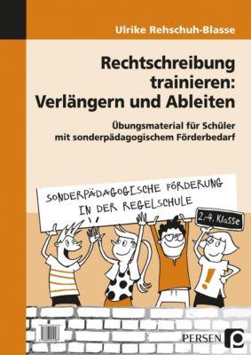 Rechtschreibung trainieren: Verlängern und Ableiten, Ulrike Rehschuh-Blasse