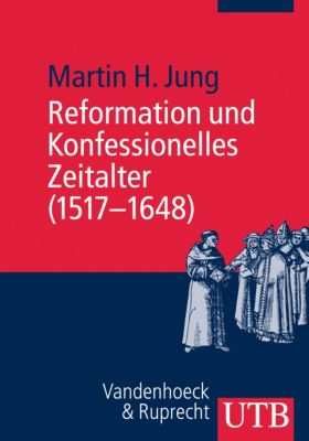Reformation und Konfessionelles Zeitalter (1517-1648), Martin H. Jung
