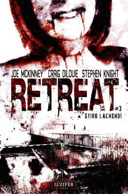 Retreat: Stirb lachend!, Joe McKinney, Craig DiLouie, Steven Knight