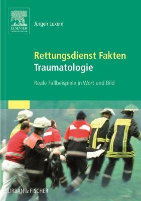 Rettungsdienst Fakten - Traumatologie, Jürgen Luxem