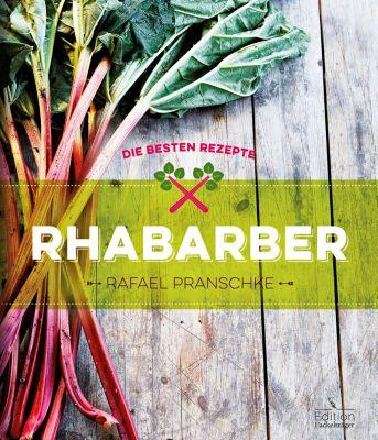 Rhabarber - Die besten Rezepte, Rafael Pranschke