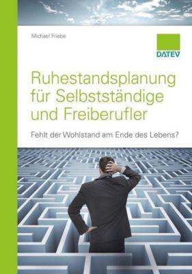 Ruhestandsplanung für Selbstständige und Freiberufler, Michael Friebe
