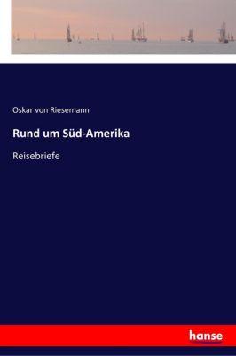 Rund um Süd-Amerika, Oskar von Riesemann