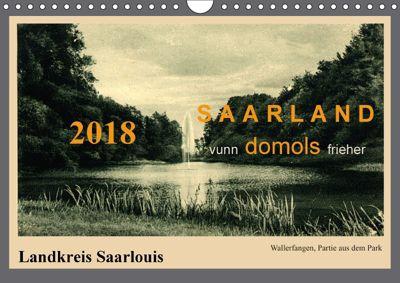 Saarland - vunn domols (frieher), Landkreis Saarlouis (Wandkalender 2018 DIN A4 quer), Siegfried Arnold