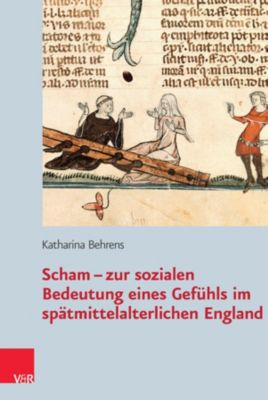 Scham zur sozialen Bedeutung eines Gefühls im spätmittelalterlichen England, Katharina Behrens