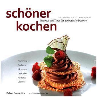 Schöner kochen: Rezepte und Tipps für zauberhafte Desserts, Rafael Pranschke