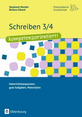 Schreiben 3/4 - kompetenzorientiert!, Stephanie Wunder, Barbara Eiband