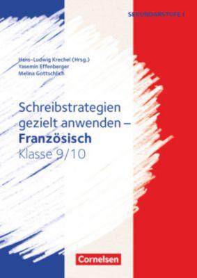 Schreibstrategien gezielt anwenden - Französisch Klasse 9/10, Yasemin Effenberger, Melina Gottschlich, Hans-Ludwig Krechel