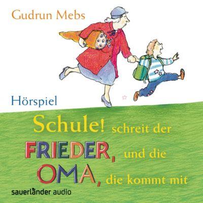 Schule! Schreit der Frieder, und die Oma, die kommt mit, 1 Audio-CD, Gudrun Mebs
