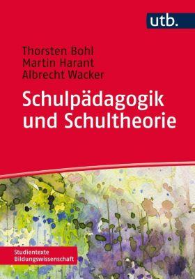 Schulpädagogik und Schultheorie, Thorsten Bohl, Albrecht Wacker, Martin Harant