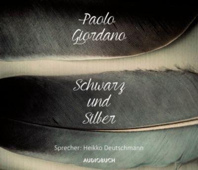 Schwarz und Silber, 3 Audio-CDs, Paolo Giordano
