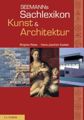 Seemanns Sachlexikon Kunst & Architektur, Brigitte Riese, Hans-Joachim Kadatz
