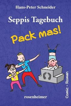 Seppis Tagebuch - Pack mas!, Hans-Peter Schneider