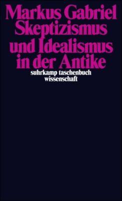 Skeptizismus und Idealismus in der Antike, Markus Gabriel