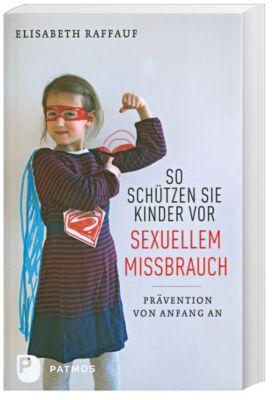 So schützen Sie Kinder vor sexuellem Missbrauch, Elisabeth Raffauf