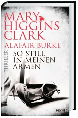 So still in meinen Armen, Mary Higgins Clark, Alafair Burke